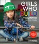 Girls who build : inspiring curiosity and confidence to make anything possible