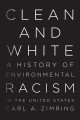 Clean and white : a history of environmental racism in the United States