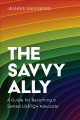 The savvy ally : a guide for becoming a skilled LGBTQ+ advocate