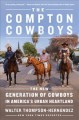 The Compton cowboys : the new generation of cowboys in America's urban heartland