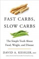 Fast carbs, slow carbs : the simple truth about food, weight, and disease