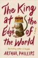 The king at the edge of the world : a novel