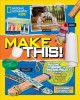 Make this! : building, thinking, and tinkering projects for the amazing maker in you