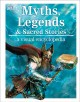 Myths, legends & sacred stories : a visual encyclopedia