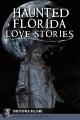 Haunted Florida love stories