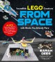 Incredible LEGO creations from space : with bricks you already have : 25 new spaceships, rovers, aliens and other fun projects to expand your LEGO Universe