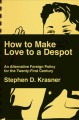 How to make love to a despot : an alternative foreign policy for the twenty-first century