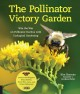 Pollinator victory garden [eBook] : win the war on pollinator decline with ecological gardening : how to attract and support bees, beetles, butterflies, bats, and other pollinators