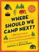 Where should we camp next? : a 50-state guide to amazing campgrounds and other unique outdoor accommodations