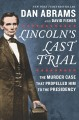 Lincoln's last trial : the murder case that propelled him to the presidency