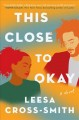 This close to okay : a novel