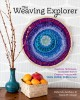 The weaving explorer : ingenious techniques, accessible tools & creative projects with yarn, paper, wire & more