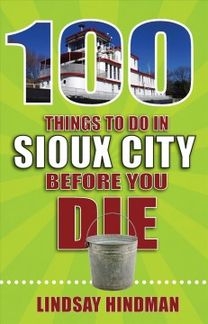 100 things to do in Sioux City and Siouxland before you die