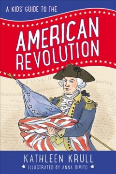 A Kid's Guide to the American Revolution by Kathleen Krull