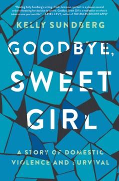 Goodbye, Sweet Girl by Kelly Sundberg