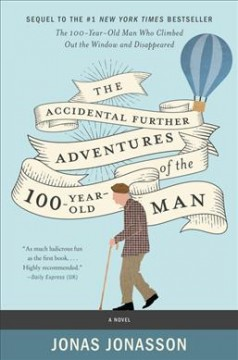 The Accidental Further Adventures of the 100-year-old Man by Jonas Jonasson