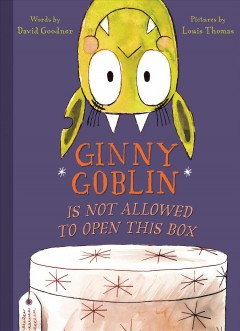 Ginny Goblin Is Not Allowed to Open This Book by David Goodner