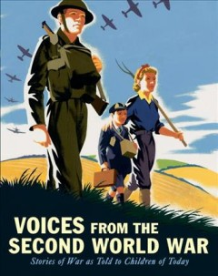Voices from the Second World War : Stories of War as Told to Children of Today. by