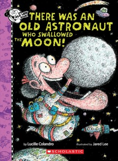 There Was an Old Astronaut Who Swallowed the Moon! by Lucille Colandro