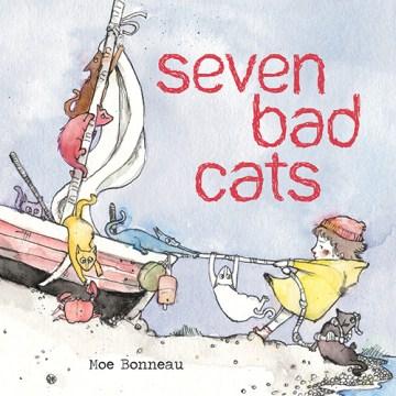 Seven Bad Cats by Moe Bonneau