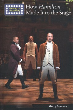 How Hamilton Made It to the Stage by Gerry Boehme