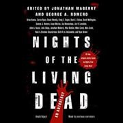 Nights of the Living Dead by ed. by Jonathan Maberry & George A. Romero