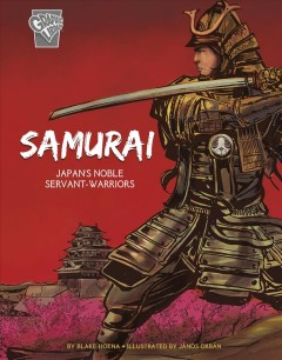 Samurai: Japan's Noble Servant-Warriors by Blake Hoena