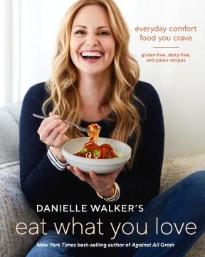 Eat What You Love by Danielle Walker