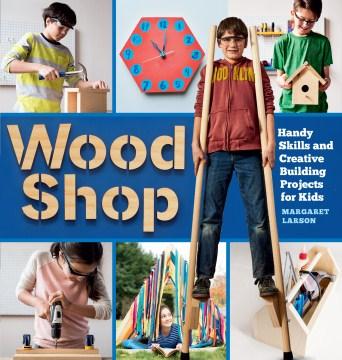 Wood Shop by Margaret Larson