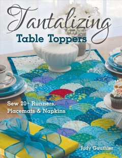 Tantalizing Table Toppers by Judy Gauthier