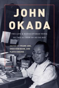 John Okada: The Life & Rediscovered Work of the Author of<i>No-No Boy</i>