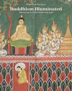 Buddhism Illuminated: Manuscript Art From Southeast Asia