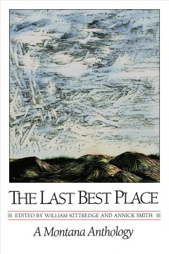 Last Best Place, The:  A Montana Anthology