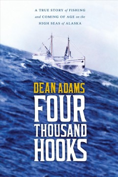Four Thousand Hooks:  A True Story Of Fishing And Coming Of Age On The High Seas Of Alaska