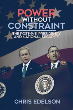 Power Without Constraint: The Post-9/11 Presidency and National Security