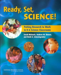 Ready, Set, Science!: Putting Research to Work in the K-8 Science Classrooms