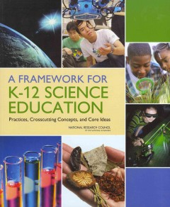 Framework for K-12 Science Education, A: Practices, Crosscutting Concepts, and Core Ideas
