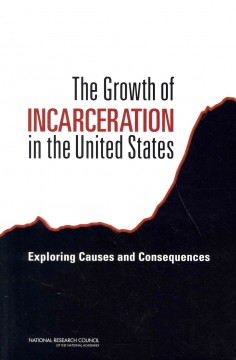 Growth of Incarceration in the United States, The: Exploring Causes and Consequences