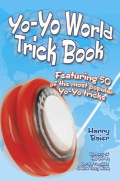 Yo-Yo World Trick Book: Featuring 50 of the Most Popular Yo-Yo Tricks, History of the Yo-Yo, Yo-Yo Families and How They Work