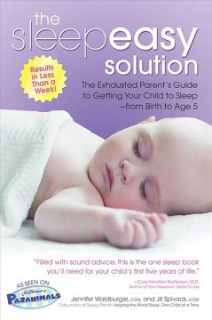 Sleepeasy Solution, The: The Exhausted Parent's Guide to Getting Your Child to Sleep—From Birth to Age 5