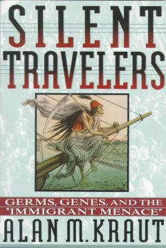 Silent Travelers: Germs, Genes, and the Immigrant Menace