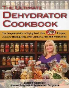 Ultimate Dehydrator Cookbook, The