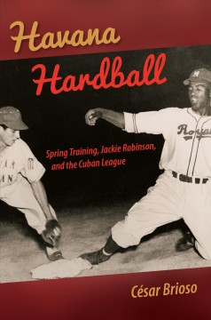 Havana Hardball: Spring Training, Jackie Robinson, and the Cuban League