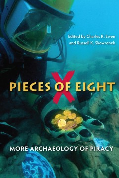 Pieces of Eight: More Archaeology of Piracy