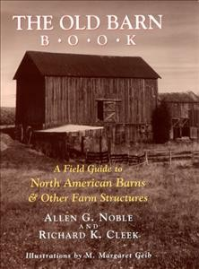 Old Barn Book, The: A Field Guide to North American Barns and Other Farm Structures