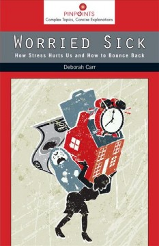 Worried Sick: How Stress Hurts Us and How to Bounce Back