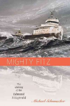 Mighty Fitz: The Sinking of the <I>Edmund Fitzgerald</I>