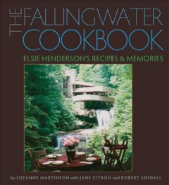 Fallingwater Cookbook, The:  Elsie Henderson's Recipes And Memories