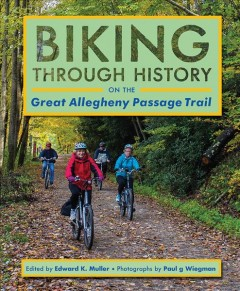 Biking Through History on the Great Allegheny Passage Trail