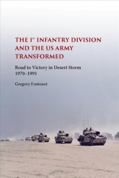 1st Infantry Division And The US Army Transformed, The:  Road To Victory In Desert Storm 1970-1991